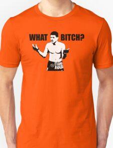 What Bitch? Unisex T-Shirt