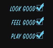 Look Good, Feel Good, Play Good in light blue Unisex T-Shirt