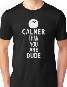 Calmer Than You Are Dude Unisex T-Shirt