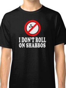I Don't Roll On Shabbos  Classic T-Shirt