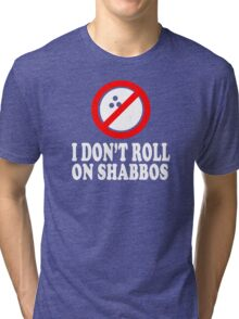 I Don't Roll On Shabbos  Tri-blend T-Shirt
