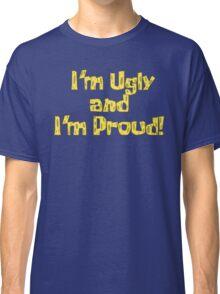 I'm Ugly and I'm Proud! - Spongebob Classic T-Shirt