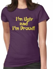 I'm Ugly and I'm Proud! - Spongebob Womens Fitted T-Shirt