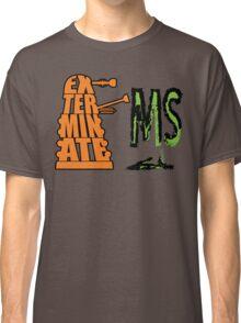 Exterminate!... MS Classic T-Shirt