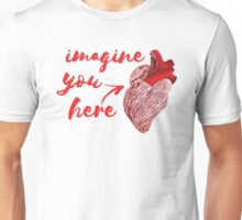 Imagine You Here Unisex T-Shirt