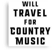 Will Travel For Country Music Canvas Print