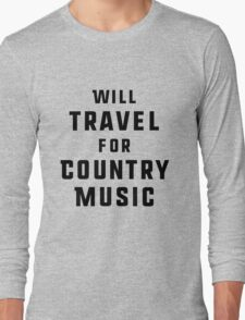 Will Travel For Country Music Long Sleeve T-Shirt