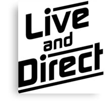 Live and Direct - Black Canvas Print