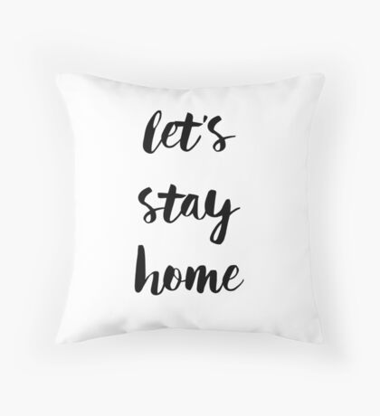 Let's Stay Home - Black Handwritten Type Throw Pillow