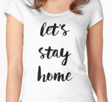 Let's Stay Home - Black Handwritten Type Women's Fitted Scoop T-Shirt