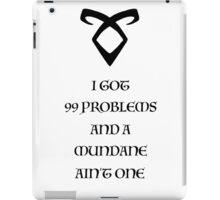 I GOT 99 PROBLEMS AND A MUNDANE AIN'T ONE iPad Case/Skin