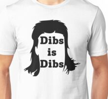 Dibs is Dibs Unisex T-Shirt
