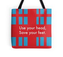 Use your head, save your feet Tote Bag