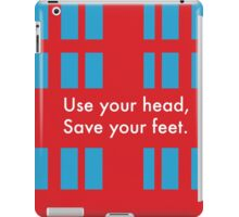 Use your head, save your feet iPad Case/Skin