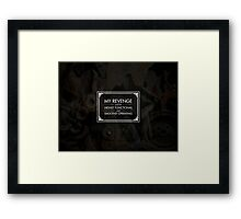 My Revenge will be Highly Functional and Smoothly Operating Framed Print