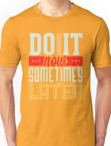Do it now some times later Unisex T-Shirt