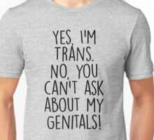Yes I'm Trans No You Can't Ask About My Genitals Unisex T-Shirt