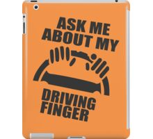 Ask Me About My Driving Finger iPad Case/Skin