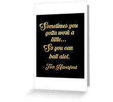 Tom haverford quote Greeting Card