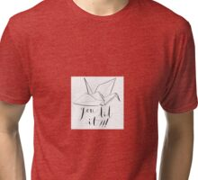 you did it! Tri-blend T-Shirt
