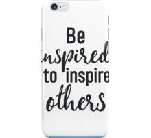 Be inspired to inspire others iPhone Case/Skin