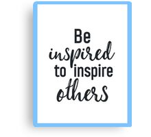 Be inspired to inspire others Canvas Print