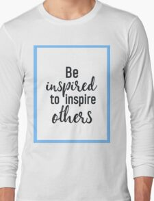 Be inspired to inspire others Long Sleeve T-Shirt