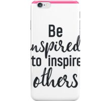 Be inspired to inspire others PINK iPhone Case/Skin