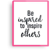 Be inspired to inspire others PINK Metal Print