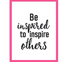 Be inspired to inspire others PINK Photographic Print