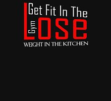 Get fit in the gym lose weight in the kitchen Unisex T-Shirt