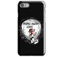 People Always Leave iPhone Case/Skin