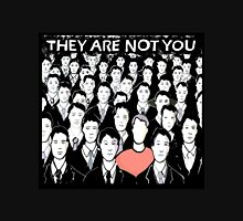 they are not you Unisex T-Shirt