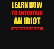 Learn how to entertain an idiot Unisex T-Shirt