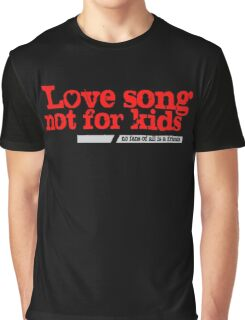 Love Song Not for Kids Graphic T-Shirt