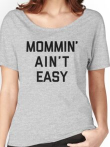 Mommin' Ain't Easy Funny Quote Women's Relaxed Fit T-Shirt