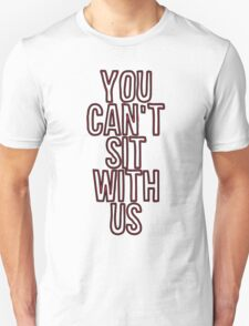 you cant sit with us Unisex T-Shirt