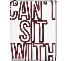 you cant sit with us iPad Case/Skin