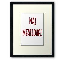Ma! Meatloaf! Framed Print