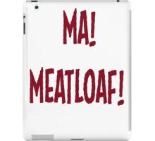 Ma! Meatloaf! iPad Case/Skin