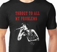 shout to all my problems Unisex T-Shirt