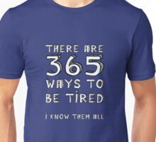 365 ways to be tired Unisex T-Shirt