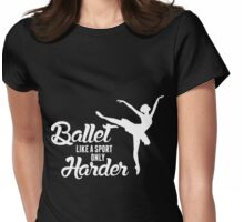 Ballet Like A Sport Only Harder Womens Fitted T-Shirt