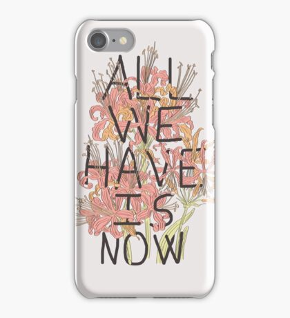 ALL WE HAVE IS NOW iPhone Case/Skin