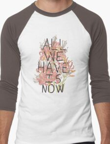 ALL WE HAVE IS NOW Men's Baseball ¾ T-Shirt