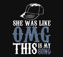 She Is Like OMG This Is My Song Unisex T-Shirt