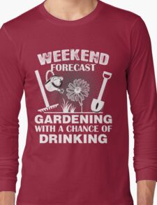 Weekend ForeCast Gardening With A Chance Of Drinking Long Sleeve T-Shirt