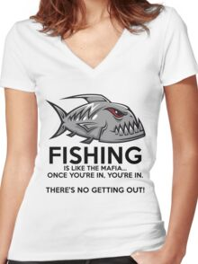 Fishing is like the mafia. Once you're in, you're in. There's no getting out! Women's Fitted V-Neck T-Shirt