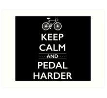 Keep Calm and Pedal Harder Art Print
