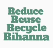 Reduce Reuse Recycle Rihanna Broad City Baby Tee